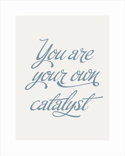 You are your own catalyst by Indur Design