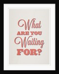 What are you waiting for? by Indur Design
