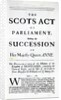 Pamphlet announcing 'The Scots Act of Parliament, settling the Succession on Her Majesty Queen Anne' by English School