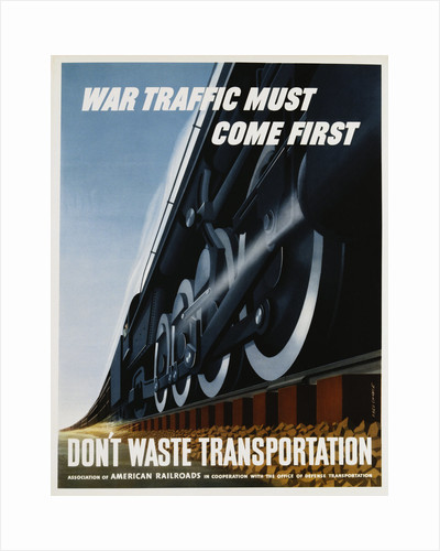 War Traffic Must Come First. Don't Waste Transportation Poster by Fred Chance