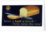 Save a loaf a week - help win the war poster by Corbis