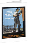 Make Every Minute Count for Pershing - United States Shipping Board Emergency Fleet Corp. War Production Poster by Adolf Treidler