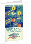 Shop Early and Ride by Pullman Tramcar, London County Council (LCC) Tramways poster by Freda Beard