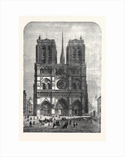 Restoration of Notre Dame Paris: The Western Facade 1862 by Anonymous