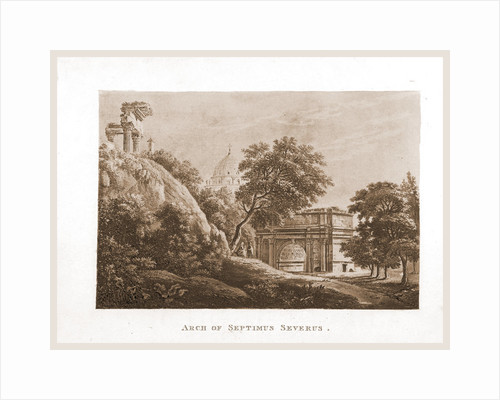 A Select Collection of Views and Ruins in Rome and its vicinity, Arch of Septimus Severus, Italy by Anonymous