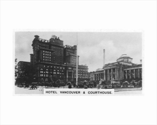 Hotel Vancouver and Courthouse, Canada by Anonymous