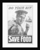 'Do Your Bit - Save Food', food economy poster, First World War by M Randall