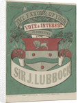 Political flyer in support of Sir John Lubbock by William Hobbs and Sons