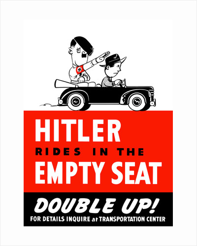 World War II poster of Adolf Hitler riding in the empty seat of a commuting driver. by John Parrot